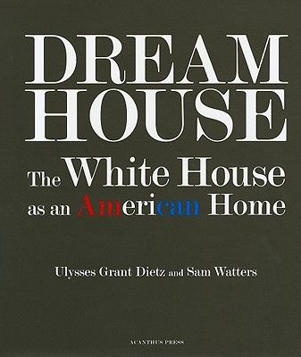 DREAM HOUSE: THE WHITE HOUSE...