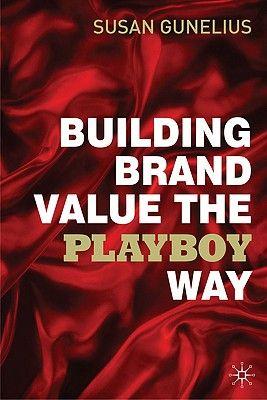 BUILDING BRAND VALUE TH E PLAYBOY WAY