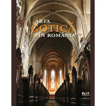 ARTA GOTICA IN ROMANIA (ROMANA)
