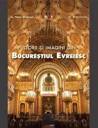 ISTORII SI IMAGINI DIN BUCURESTIUL EVREIESC VERSIUNE  ROMANA