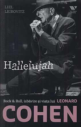 HALLELUJAH. ROCK & ROLL, IZBAVIRE SI VIATA LUI LEONARD COHEN