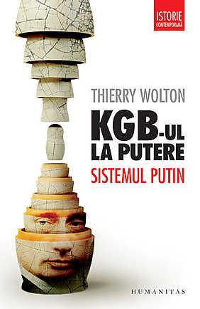 KGB-UL LA PUTERE. SISTEMUL PUTIN