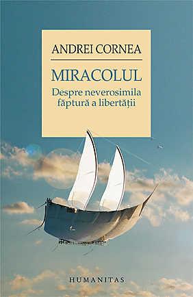 MIRACOLUL. DESPRE NEVEROSIMILA FAPTURA A LIBERTATII