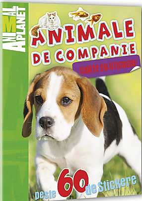 ANIMAL PLANET. CARTE CU STICKERE: ANIMALE DE COMPANIE