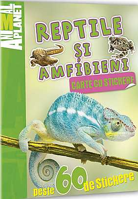 ANIMAL PLANET. CARTE CU STICKERE: REPTILE SI AMFIBIENI