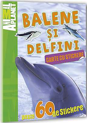 ANIMAL PLANET. CARTE CU STICKERE: BALENE SI DELFINI