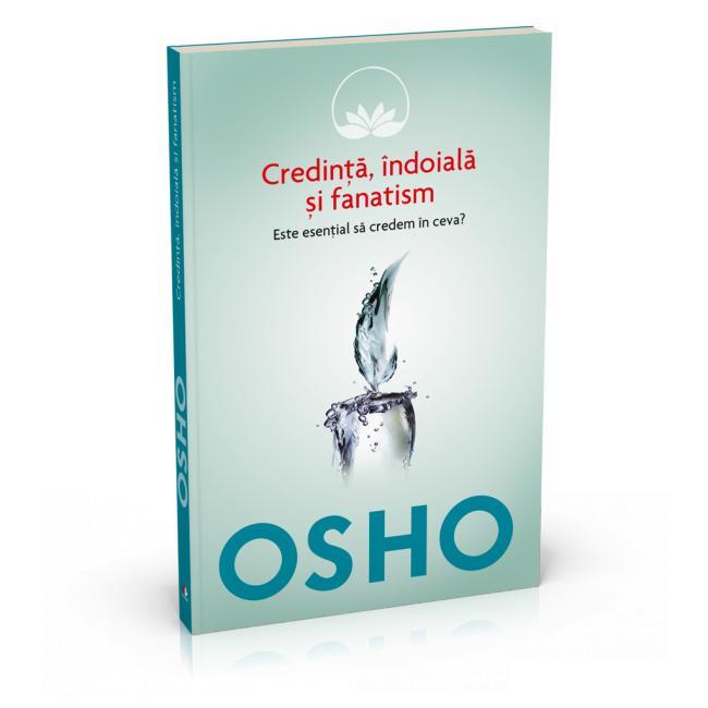 OSHO. CREDINTA, INDOIALA SI FANATISM VOLUMUL 3