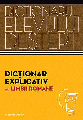 DICTIONAR EXPLICATIV AL LIMBII ROMANE. DICTIONARUL ELEVULUI DESTEPT