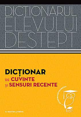 DICTIONAR SENSURI RECENTE. DICTIONARUL ELEVULUI DESTEPT
