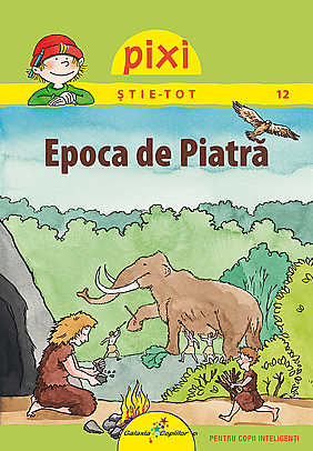 PIXI STIE TOT. EPOCA DE PIATRA
