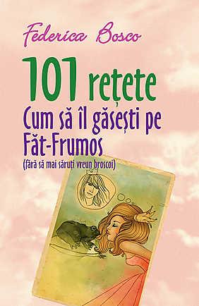 101 RETETE. CUM SA IL GASESTI PE FAT FRUMOS