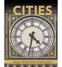 CITIES. EXPLORE 100 FASCINATING AND ICONIC CITIES
