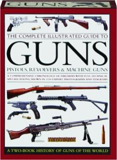 THE COMPLETE ILLUSTRATED GUIDE TO GUNS