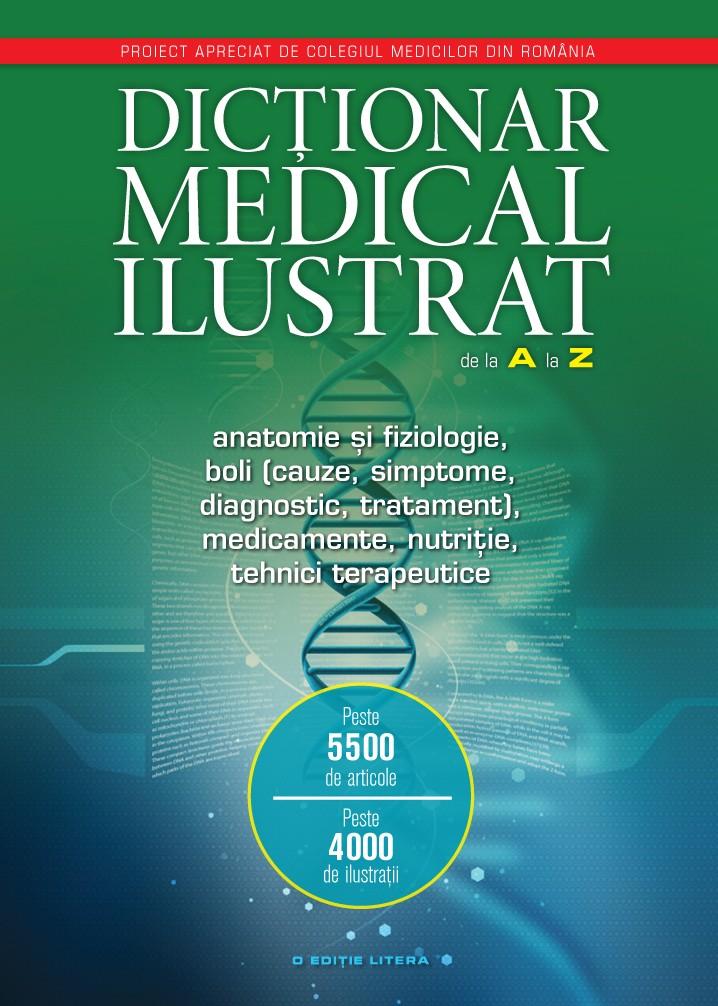 DICTIONAR MEDICAL ILUSTRAT DE LA A LA Z. ANATOMIE SI FIZIOLOGIE, BOLI EDITIA COMPLETA