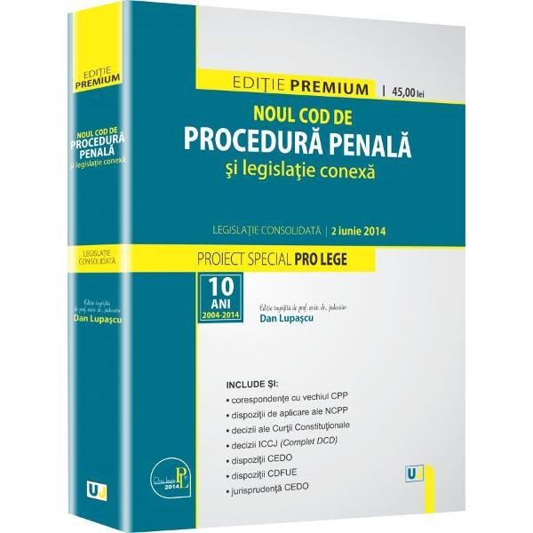 NOUL COD DE PROCEDURA PENALA SI LEGISLATIE CONEXA: LEGISLATIE CONSOLIDATA 2 IUNIE 2014