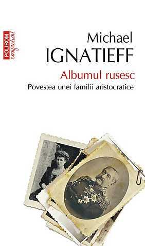 ALBUMUL RUSESC. POVESTEA UNEI FAMILII ARISTOCRATICE