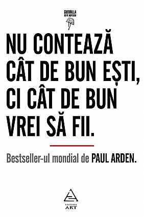 NU CONTEAZA CAT DE BUN ESTI, CI CAT DE BUN VREI SA FII