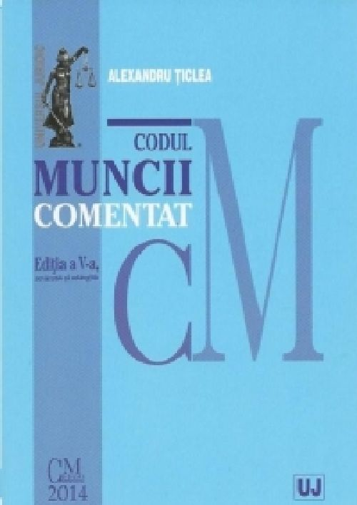 CODUL MUNCII COMENTAT. EDITIA 5