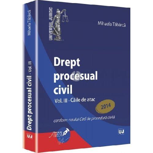 DREPT PROCESUAL CIVIL. VOLUMUL 3. CAILE DE ATAC