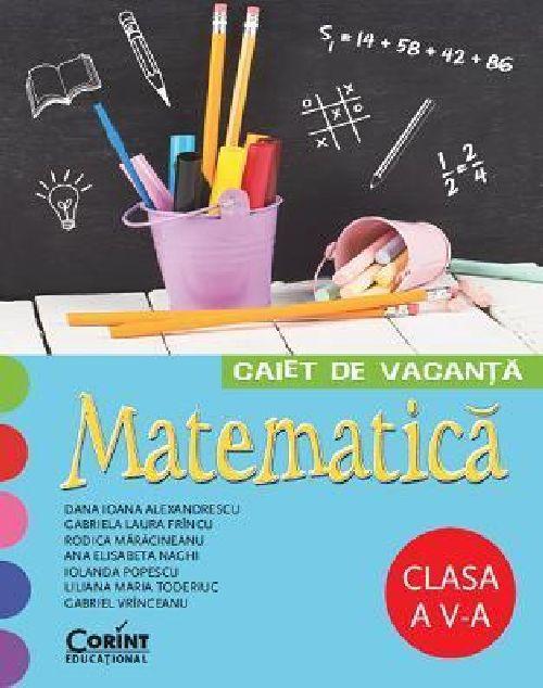 CAIET DE VACANTA CLS A V-A MATEMATICA VRINCEANU