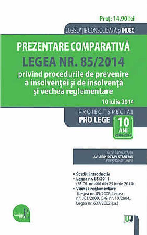 PREZENTARE COMPARATIVA. LEGEA NR. 85/2014 PRIVIND PROCEDURILE DE PREVENIRE A INSOLVENTEI SI DE INSOLVENTA SI VECHEA REGLEMENTARE: LEGISLATIE CONSOLIDATA: 10 IULIE 2014