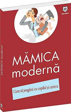 MAMICA MODERNA.CUM SA JONGLEZI CU COPILUL SI CARIERA