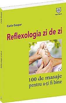 REFLEXOLOGIA ZI DE ZI.100 DE MASAJE PENTRU A-TI FI BINE