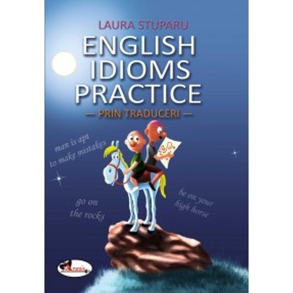 ENGLISH IDIOMS PRACTICE - LAURA STUPARU