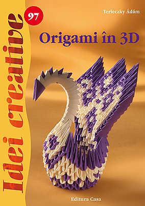 ORIGAMI IN 3D. IDEI CREATIVE 97