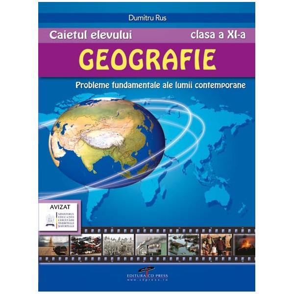 CAIETUL ELEVULUI GEOGRAFIE CLASA A XI-A. PROBLEME FUNDAMENTALE ALE LUMII