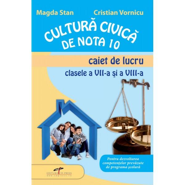 CULTURA CIVICA DE NOTA 10. CAIET DE LUCRU CLS A VII - VIII