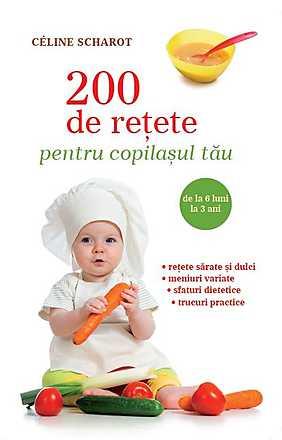 200 DE RETETE PENTRU COPILASUL TAU