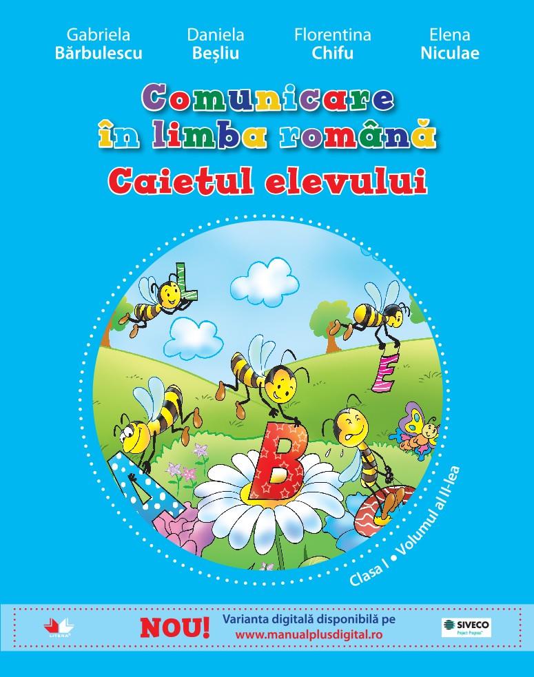 CAIETUL ELEVULUI. COMUNICARE IN LIMBA ROMANA. CLASA I. VOL I