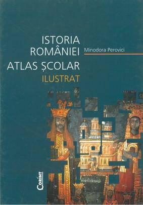 ATLAS SCOLAR ILUSTRAT - ISTORIA ROMANIEI - PEROVICI 2014