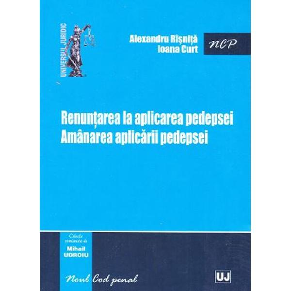 RENUNTAREA LA APLICAREA PEDEPSEI. AMANAREA APLICARII PEDEPSEI (RISNITA, CURT)