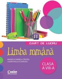 CAIET DE LUCRU CLS. A VIII-A LIMBA ROMANA (CIRSTEA)