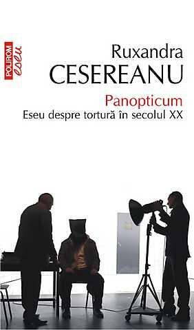 PANOPTICUM. ESEU DESPRE TORTURA IN SECOLUL XX