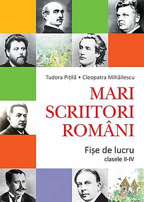 MARI SCRIITORI ROMANI - FISE DE LUCRU (CLASELE II-IV)
