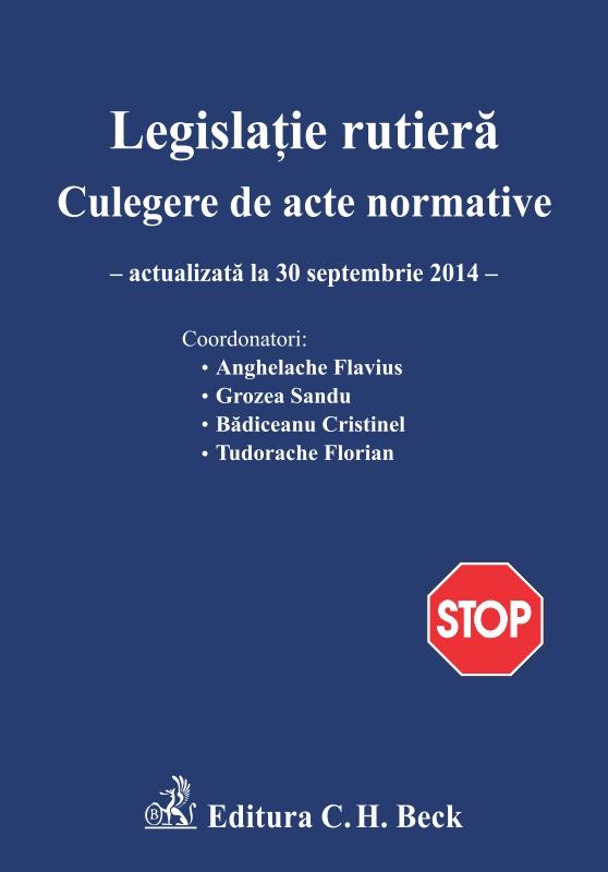 LEGISLATIE RUTIERA. CULEGERE DE ACTE NORMATIVE. ED 11 (ACT 30.09.2014)