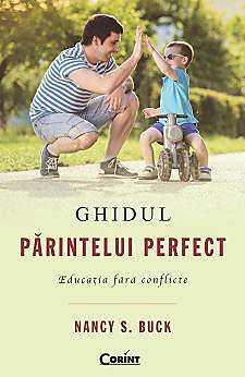 GHIDUL PARINTELUI PERFECT. EDUCATIA FARA CONFLICTE