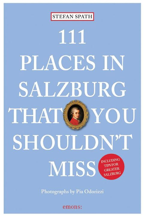 111 PLACES IN SALZBERG THAT YOU SHOULDN'T MISS