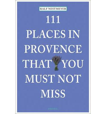 111 PLACES IN PROVENCE THAT YOU SHOULDN'T MISS
