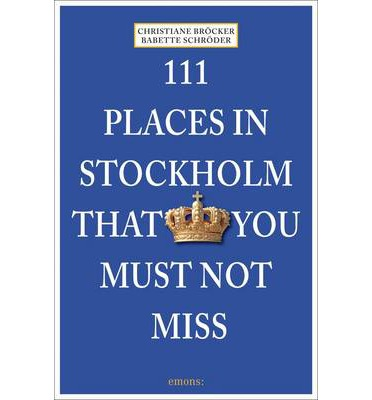 111 PLACES IN STOCKHOLM THAT YOU SHOULDN'T MISS