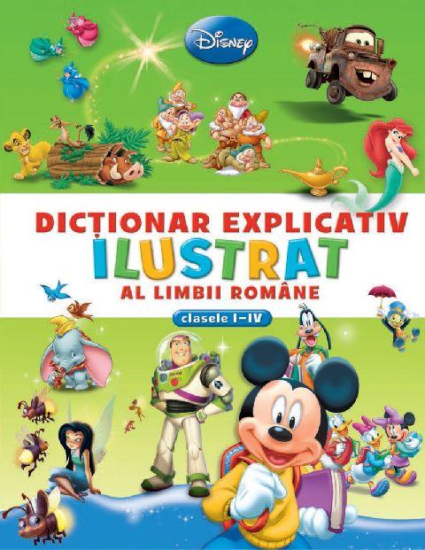 DISNEY. DICTIONAR EXPLICATIV ILUSTRAT AL LIMBII ROMANE (CLS I-IV)