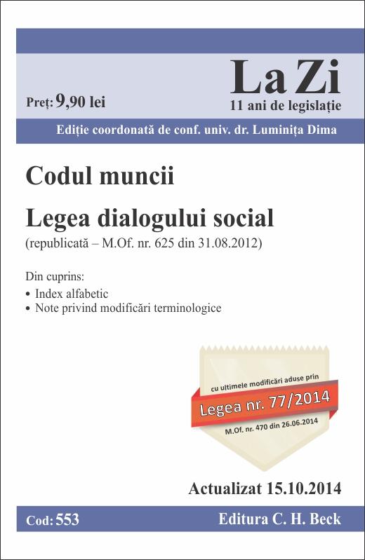CODUL MUNCII LEGEA DIALOGULUI SOCIAL LA ZI COD 553 (ACT 15.10.2014)