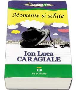 MOMENTE SI SCHITE. ION LUCA CARAGIALE