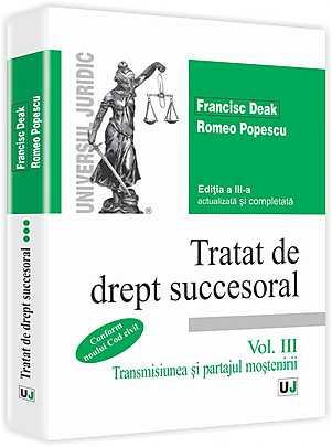 TRATAT DE DREPT SUCCESORAL. VOL III. TRANSMISIUNEA SI PARTAJUL MOSTENIRII
