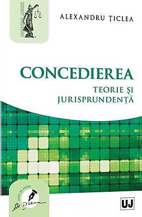 CONCEDIEREA. TEORIE SI JURISPRUDENTA. ED 2