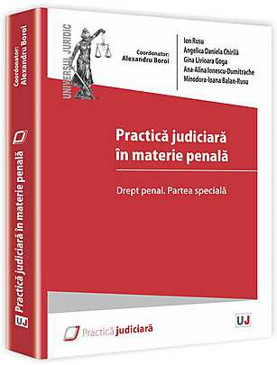 PRACTICA JUDICIARA IN MATERIE PENALA. DREPT PENAL. PARTEA SPECIALA