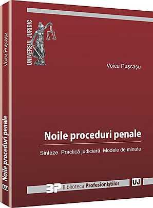 NOILE PROCEDURI PENALE. SINTEZE. PRACTICA JUDICIARA. MODELE DE MINUTE